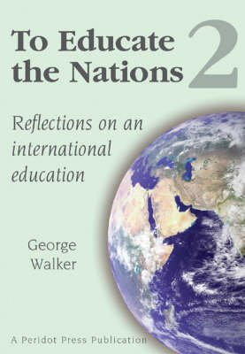 To Educate the Nations, v. 2 - Reflections on an International Education (Paperback): George Walker