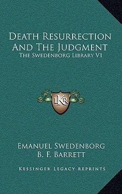 Death Resurrection and the Judgment - The Swedenborg Library V1 (Hardcover): Emanuel Swedenborg