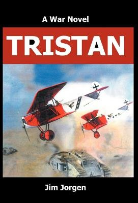 Tristan - A War Novel (Hardcover): Jim Jorgen