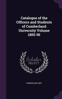 Catalogue of the Officers and Students of Cumberland University Volume 1855-56 (Hardcover): Cumberland Univ.