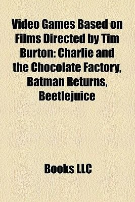 Video Games Based on Films Directed by Tim Burton (Study Guide) - Charlie and the Chocolate Factory, Batman Returns,...