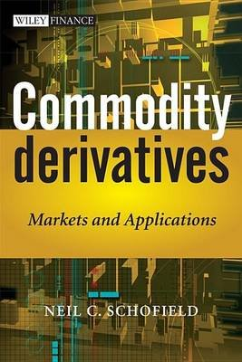Commodity Derivatives - Markets and Applications (Electronic book text, 1st edition): Neil C. Schofield