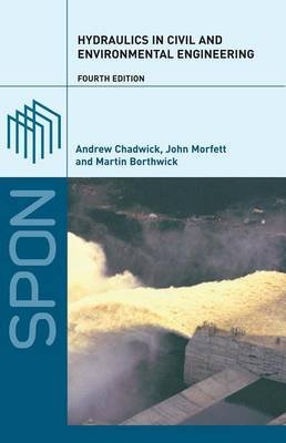 Hydraulics in Civil and Environmental Engineering (Hardcover, 4th Revised edition): Andrew Chadwick, John Morfett, Martin...