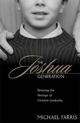 The Joshua Generation - Restoring the Heritage of Christian Leadership (Paperback): Michael Farris