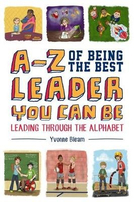 A-Z of Being the Best Leader You Can Be - Leading Through the Alphabet (Hardcover): Yvonne Bleam