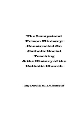 The Lampstand Prison Ministry - Constructed on Catholic Social Teaching & the History of the Catholic Church (Paperback): David...