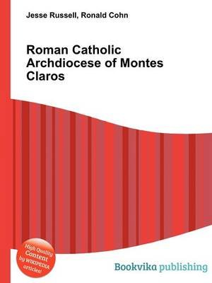 Roman Catholic Archdiocese of Montes Claros (Paperback): Jesse Russell, Ronald Cohn
