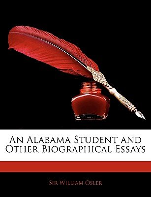 An Alabama Student and Other Biographical Essays (Paperback): William Osler