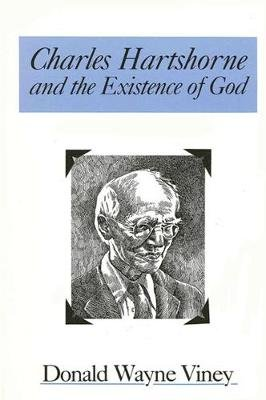 Charles Hartshorne and the Existence of God (Paperback): Donald W. Viney