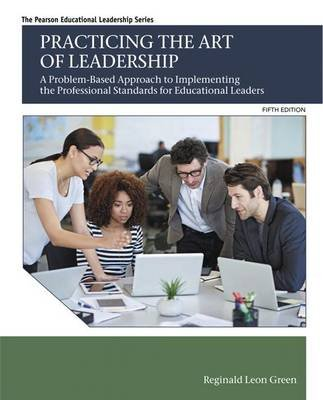 Practicing the Art of Leadership - A Problem-Based Approach to Implementing the Professional Standards for Educational Leaders...