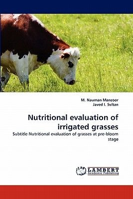 Nutritional Evaluation of Irrigated Grasses (Paperback): M. Nauman Manzoor, Javed I. Sultan