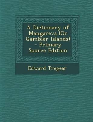 A Dictionary of Mangareva (or Gambier Islands) - Primary Source Edition (Paperback): Edward Tregear
