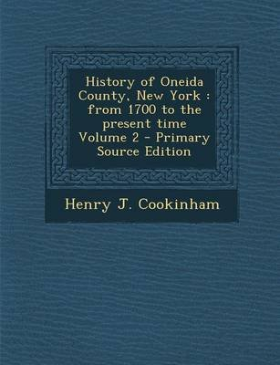 History of Oneida County, New York - From 1700 to the Present Time Volume 2 - Primary Source Edition (Paperback): Henry J....