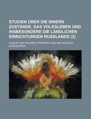 Studien Uber Die Innern Zustande, Das Volksleben Und Insbesondere Die Landlichen Einrichtungen Russlands (2) (English, German,...