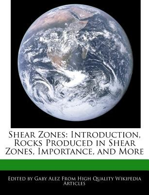 Shear Zones - Introduction, Rocks Produced in Shear Zones, Importance, and More (Paperback): Gaby Alez