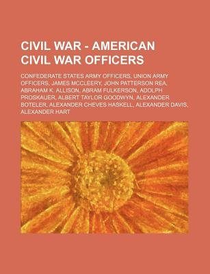 Civil War - American Civil War Officers - Confederate States Army Officers, Union Army Officers, James McCleery, John Patterson...