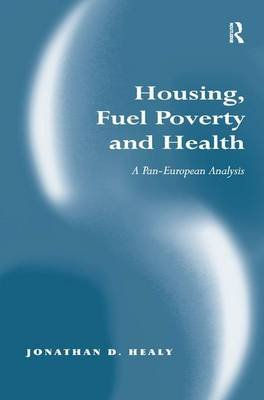 Housing, Fuel Poverty and Health - A Pan-European Analysis (Hardcover, New Ed): Jonathan D. Healy