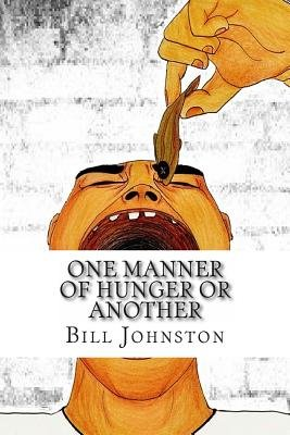 One Manner of Hunger or Another (Paperback): Bill Johnston