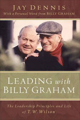 Leading with Billy Graham - The Leadership Principles and Life of T. W. Wilson (Electronic book text): Jay Dennis