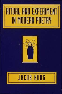 Ritual and Experiment in Modern Poetry (Hardcover): Jacob Korg