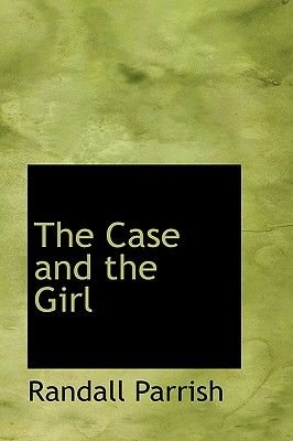 The Case and the Girl (Hardcover): Randall Parrish