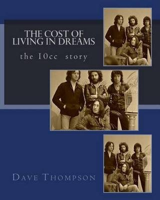 The Cost of Living in Dreams - The 10cc Story (Paperback): Dave Thompson