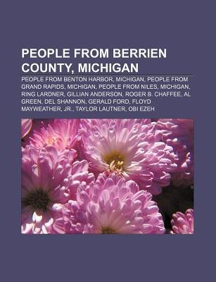 People from Berrien County, Michigan - People from Benton Harbor, Michigan, People from Grand Rapids, Michigan, People from...