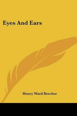 Eyes and Ears (Paperback): Henry Ward Beecher