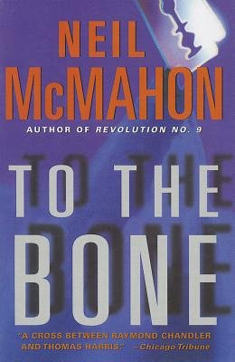 To the Bone (Paperback): Neil McMahon