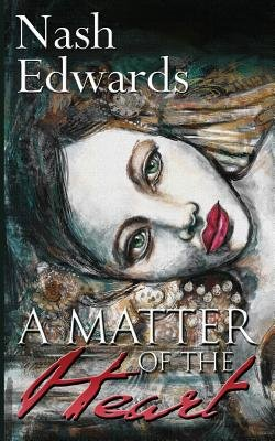 A Matter of the Heart (Paperback): Nash Edwards