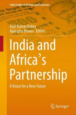India and Africa's Partnership 2016 - A Vision for a New Future (Hardcover, 1st Ed. 2016): Ajay Kumar Dubey, Aparajita...