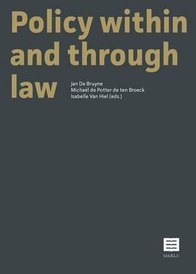 Policy Within and Through Law (Paperback): Jan De Bruyne, Michael De Potter De Ten Broeck, Isabelle Van Hiel