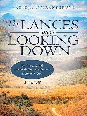The Lances Were Looking Down - One Woman's Path Through the Rwandan Genocide to Life in the States (Electronic book text):...