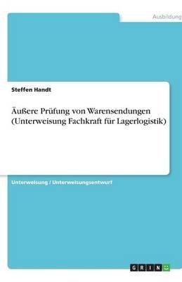 Auere Prufung Von Warensendungen (Unterweisung Fachkraft Fur Lagerlogistik) (German, Paperback): Steffen Handt