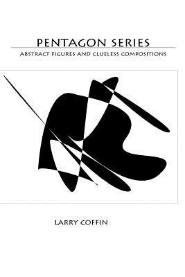 Pentagon Series - Abstract Figures and Clueless Compositions (Paperback): Larry Coffin