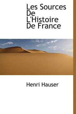 Les Sources de L'Histoire de France (Hardcover): Henri Hauser