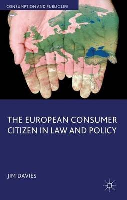 The European Consumer Citizen in Law and Policy (Hardcover, New): J. Davies