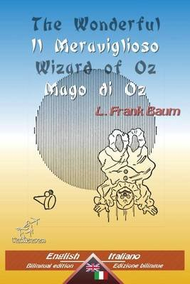 The Wonderful Wizard of Oz - Il Meraviglioso Mago Di Oz - Bilingual Parallel Text - Bilingue Con Testo Inglese a Fronte:...