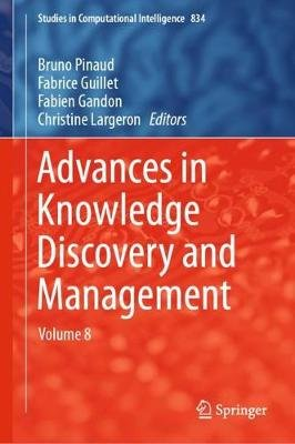 Advances in Knowledge Discovery and Management - Volume 8 (Hardcover, 1st ed. 2019): Bruno Pinaud, Fabrice Guillet, Fabien...