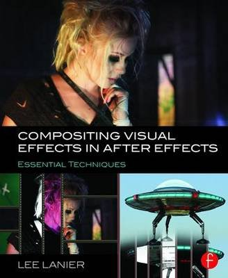 Compositing Visual Effects in After Effects - Essential Techniques (Paperback): Lee Lanier