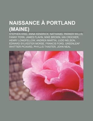 Naissance a Portland (Maine) - Stephen King, Anna Kendrick, Nathaniel Parker Willis, Fanny Fern, James Flavin, Mike Brown, Ian...