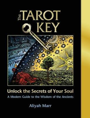 The Tarot Key, Unlock the Secrets of Your Soul - A Modern Guide to the Wisdom of the Ancients (Paperback): Aliyah Marr