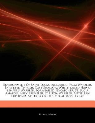 Articles on Environment of Saint Lucia, Including - Palm Warbler, Bare-Eyed Thrush, Cave Swallow, White-Tailed Hawk,...