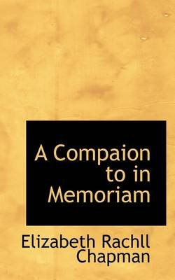 A Compaion to in Memoriam (Paperback): Elizabeth Rachll Chapman