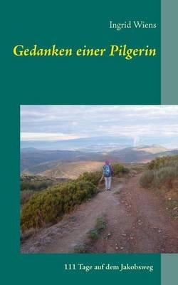 Gedanken Einer Pilgerin (German, Paperback): Ingrid Wiens