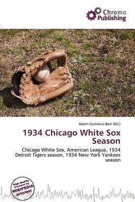 1934 Chicago White Sox Season (Paperback): Adam Cornelius Bert