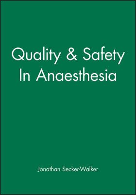 Quality and Safety in Anaesthesia (Paperback): Jonathan Secker-Walker