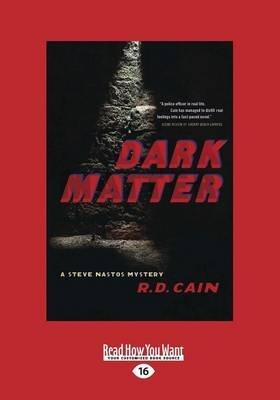 Dark Matter - A Steve Nastos Mystery (Large print, Paperback, [Large Print]): R. D. Cain