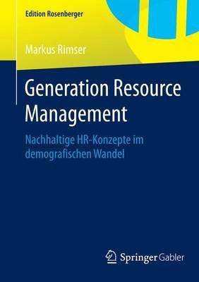 Generation Resource Management; Nachhaltige HR-Konzepte Im Demografischen Wandel (English, German, Undetermined, Electronic...