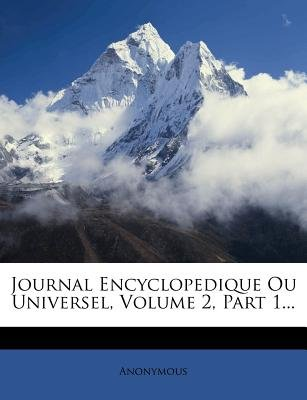 Journal Encyclopedique Ou Universel, Volume 2, Part 1... (French, Paperback): Anonymous